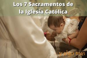 Los 7 Sacramentos de la Iglesia Católica